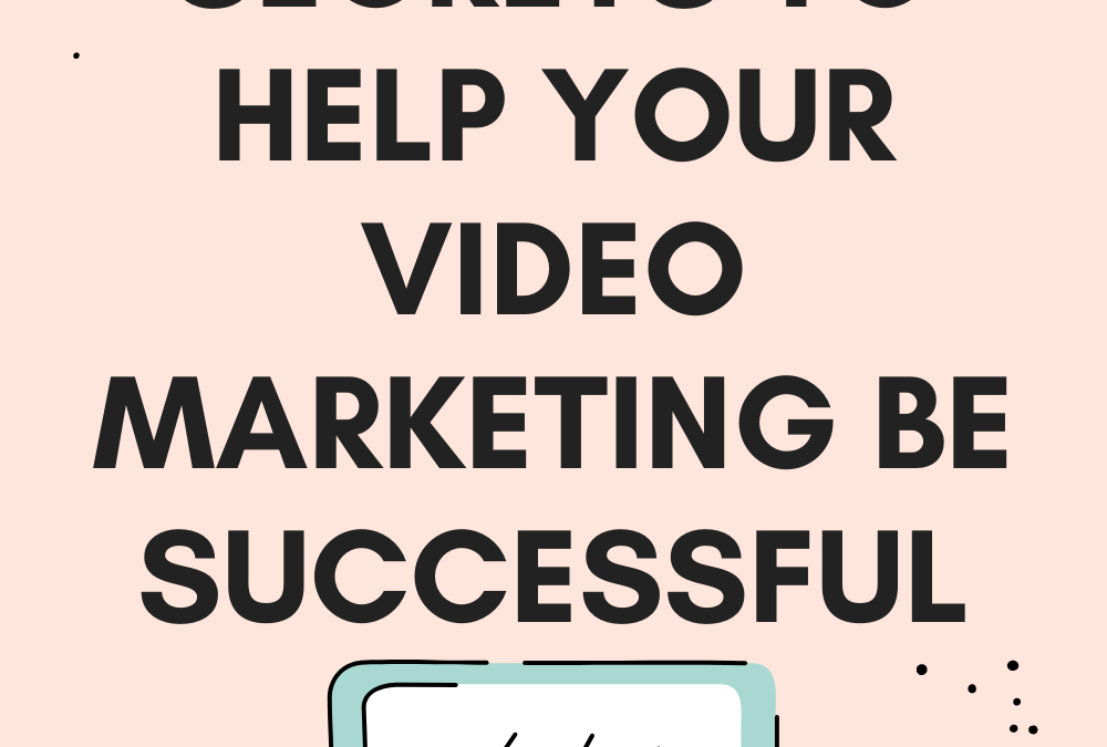 5 Secrets To Help Your Video Marketing Be Successful